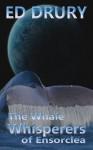 The Whale Whisperers of Ensorclea (The Whale Whisperers Saga) - Ed Drury, Nancy Lee Parish