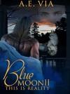 Blue Moon II: This Is Reality - A.E. Via, Tina Adamski, Princess S.O.