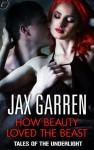 How Beauty Loved the Beast - Jax Garren