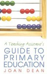 A Teaching Assistant's Guide to Primary Education - Joan Dean