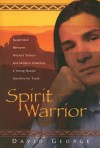 Spirit Warrior: Suspended Between Ancient Terros and Modern Insanities, a Young Navajo Searches for Truth - David George