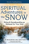 Spiritual Adventures in the Snow: Skiing & Snowboarding as Renewal for Your Soul - Dr Marcia McFee, Paul Arthur, Karen Foster
