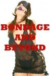 BONDAGE AND BEYOND (Five Stories of Erotic Restraint) - Cindy Jameson, Debbie Brownstone, Samantha Sampson, Tracy Bond, Nancy Brockton