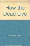 How the Dead Live - Derek Raymond