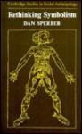 Rethinking Symbolism (Cambridge Studies in Social and Cultural Anthropology) - Dan Sperber