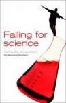 Falling For Science: Asking The Big Questions - Bernard Beckett