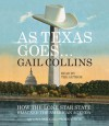 As Texas Goes...: How the Lone Star State Hijacked the American Agenda (Audio) - Gail Collins