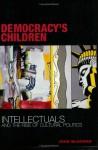 Democracy's Children: Intellectuals and the Rise of Cultural Politics - John McGowan