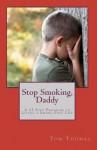 Stop Smoking, Daddy: A 12 Step Program to Living a Smoke-Free Life - Tom Thomas