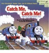 Catch Me, Catch Me! A Thomas the Tank Engine Story - Wilbert Awdry