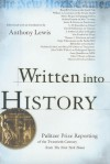 Written Into History: Pulitzer Prize Reporting of the Twentieth Century from the New York Times - Anthony Lewis