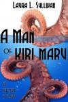A Man of Kiri maru - Laura L. Sullivan