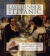 Last Dinner On the Titanic Menus and Recipes From the Great Liner - Rick Archbold, Dana McCauley, Walter Lord