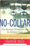 No-Collar: The Humane Workplace and Its Hidden Costs - Andrew Ross, Brent Wilcox
