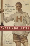 The Crimson Letter: Harvard, Homosexuality, and the Shaping of American Culture - Douglass Shand-Tucci