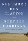 Remember Ben Clayton - Stephen Harrigan
