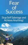 Overcome Fear: The Ultimate Guide To Overcome Fear Of Success! Stop Fear Of Success And Self Sabotage And Achieve Anything! (Success Secrets, Overcome ... Anxiety Management, Decision Making) - Ryan Cooper, Self Sabotage, Anxiety Management, Success Secrets, Decision Making