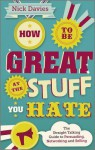 How to Be Great at the Stuff You Hate: The Straight-Talking Guide to Networking, Persuading and Selling - Nick Davies