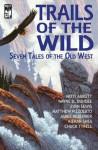Trails of The Wild - Wayne D. Dundee, Patti Abbott, Evan Lewis, Matthew Piazzolato, James Reasoner, Kieran Shea, Chuck Tyrell