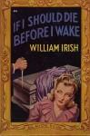 If I Should Die Before I Wake - Cornell Woolrich, William Irish