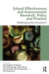 School Effectiveness and Improvement Research, Policy and Practice: Challenging the Orthodoxy? - Christopher Chapman, Paul Armstrong, Alma Harris, Daniel Muijs, David Reynolds, Pam Sammons