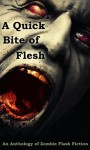 A Quick Bite of Flesh - Robert Helmbrecht, Terry Alexander, Jason Andrew, Michael H. Antonio, Mary Ann Back, Rose Blackthorn, H.G. Bleackley, Rebecca L. Brown, Charles Colyott, Alyn Day, Mandy DeGeit, T. Fox Dunham, Kris Freestone, Aaron Gudmunson, Tara Fox Hall, Dane Hatchell, Janet Joyce Hold