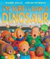 I'm Sure I Saw a Dinosaur - Jeanne Willis, Adrian Reynolds