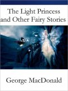 The Light Princess and Other Fairy Stories - George MacDonald