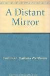 A Distant Mirror - Barbara W. Tuchman