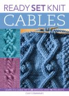 Ready, Set, Knit Cables: Learn to Cable with 20 Designs and 10 Projects - Carri Hammett