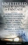 Unfettered: Tales by Masters of Fantasy - Shawn Speakman, Michael J. Sullivan, Patrick Rothfuss, Brandon Sandersion