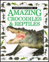 Amazing Crocodiles and Reptiles - Mary Ling, Jerry Young