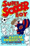 Super Soccer Boy And The Alien Invasion - Judy Brown