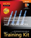 MCPD Self-Paced Training Kit (Exam 70-547): Designing and Developing Web-Based Applications Using the Microsoft® .NET Framework: Designing and Developing Web-Based Applications Using the Microsoft.NET Framework - Mike Snell, Bruce Johnson, Brian C. Lanham, Sara Morgan, Shawn Wildermuth