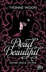 Dead Beautiful - Deine Seele in mir: Roman (German Edition) - Yvonne Woon, Nina Frey
