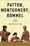 Patton, Montgomery, Rommel: Masters of War - Terry Brighton