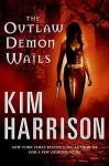 The Outlaw Demon Wails - Kim Harrison