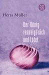 Der König verneigt sich und tötet - Herta Müller