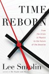 Time Reborn: From the Crisis in Physics to the Future of the Universe - Lee Smolin, Henry Reich