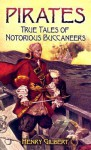Pirates: True Tales of Notorious Buccaneers - Henry Gilbert, J. Finnemore