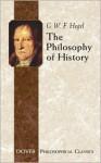 The Philosophy of History - Georg Wilhelm Friedrich Hegel, J. Sibree, C.J. Friedrich, Charles Hegel