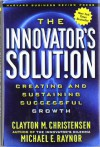 The Innovator's Solution: Creating and Sustaining Successful Growth - Clayton M. Christensen, Michael E. Raynor