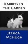 Rabbits in the Garden - Jessica McHugh