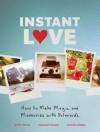 Instant Love: How to Make Magic and Memories with Polaroids - Susannah Conway, Amanda Gilligan, Jenifer Altman