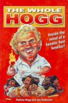 The Whole Hogg: Inside The Mind Of A Lunatic Fast Bowler! - Rodney Hogg, Jon Anderson