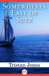 Somewheres East of Suez - Tristan Jones