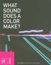 What Sound Does a Color Make? - Kathleen Forde, Judith Richards, Jim Campbell