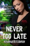 Never Too Late - Susannah Hutchinson, S. H. Books Editing Services, L. B. Cover Art Designs