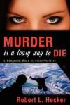 Murder Is a Lousy Way to Die - Robert L. Hecker, M. Stefan Strozier, Kyle Torke
