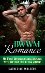 BWWM ROMANCE: My First Unforgettable Menage With The Bad Boy Alpha Marine (BWWM, Bad Boy Romance, Army Romance, NAVY Seal Romance, Menage) (Alpha Male ... Romance, Shapeshifter, Bareback Romance) - Catherine Walters
